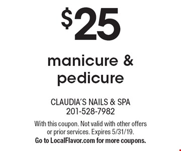 $25 manicure & pedicure. With this coupon. Not valid with other offers or prior services. Expires 5/31/19. Go to LocalFlavor.com for more coupons.