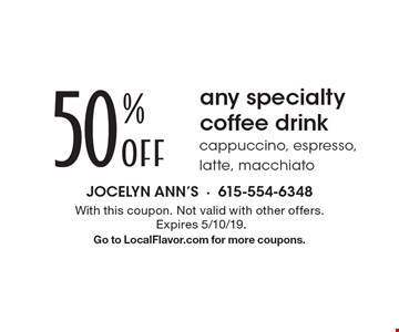 50% OFF any specialty coffee drink. Cappuccino, espresso, latte, macchiato. With this coupon. Not valid with other offers. Expires 5/10/19. Go to LocalFlavor.com for more coupons.