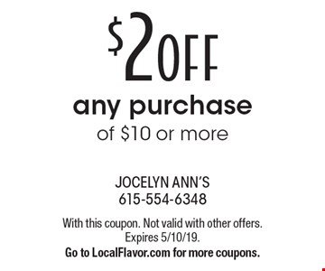 $2 OFF any purchase of $10 or more. With this coupon. Not valid with other offers. Expires 5/10/19. Go to LocalFlavor.com for more coupons.