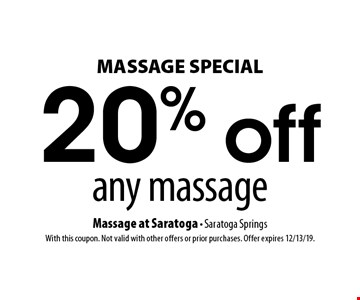 MASSAGE SPECIAL. 20% off any massage. With this coupon. Not valid with other offers or prior purchases. Offer expires 12/13/19.
