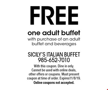 FREE one adult buffet with purchase of an adult buffet and beverages. With this coupon. Dine in only. Cannot be used with online deals, other offers or coupons. Must present coupon at time of order. Expires11/8/19.Online coupons not accepted.