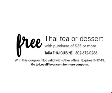 Free Thai tea or dessert with purchase of $25 or more. With this coupon. Not valid with other offers. Expires 5-17-19. Go to LocalFlavor.com for more coupons.