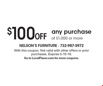$100 Off any purchase of $1,000 or more. With this coupon. Not valid with other offers or prior purchases. Expires 5-10-19. Go to LocalFlavor.com for more coupons.