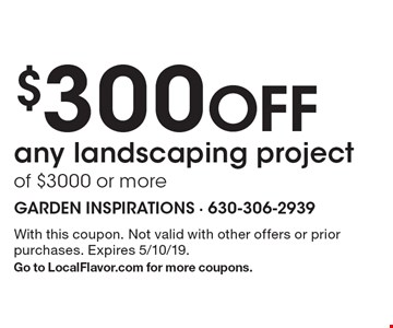 $300 Off any landscaping project of $3000 or more. With this coupon. Not valid with other offers or prior purchases. Expires 5/10/19. Go to LocalFlavor.com for more coupons.