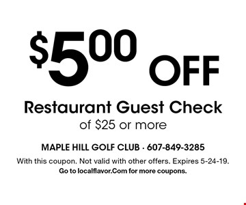 $5.00 Off Restaurant Guest Check of $25 or more. Offer limited to 2 golfers per coupon. Must present coupon to receive discount. Discount not valid for use during tournaments, outings or with other specials. Tee time required. Call in advance for reservations. Expires 5-24-19. Go to localflavor.Com for more coupons.