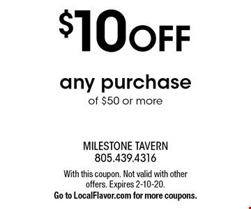 $10 off any purchase of $50 or more. With this coupon. Not valid with other offers. Expires 2-10-20. Go to LocalFlavor.com for more coupons.