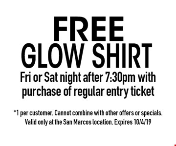 Free Glow Shirt Fri or Sat night after 7:30pm with purchase of regular entry ticket. *1 per customer. Cannot combine with other offers or specials. Valid only at the San Marcos location. Expires 10/4/19