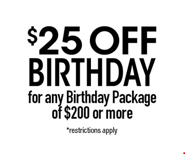 $25 off birthday for any birthday package of $200 or more. *1 per customer. Cannot combine with other offers or specials. Valid only at the San Marcos location. Expires 10/4/19