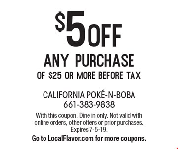 $5 off any purchase of $25 or more before tax. With this coupon. Dine in only. Not valid with online orders, other offers or prior purchases. Expires 7-5-19. Go to LocalFlavor.com for more coupons.