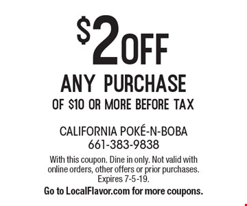 $2 off any purchase of $10 or more before tax. With this coupon. Dine in only. Not valid with online orders, other offers or prior purchases. Expires 7-5-19. Go to LocalFlavor.com for more coupons.