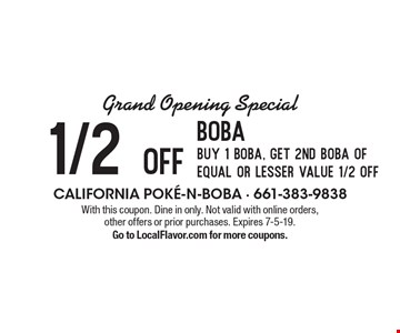 Grand opening special. 1/2 off boba buy 1 boba, get 2nd boba of equal or lesser value 1/2 off. With this coupon. Dine in only. Not valid with online orders, other offers or prior purchases. Expires 7-5-19. Go to LocalFlavor.com for more coupons.