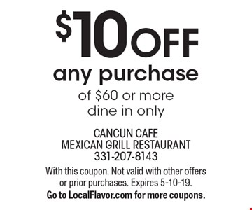 $10 off any purchase of $60 or more, dine in only. With this coupon. Not valid with other offers or prior purchases. Expires 5-10-19. Go to LocalFlavor.com for more coupons.