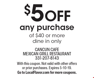 $5 off any purchase of $40 or more, dine in only. With this coupon. Not valid with other offers or prior purchases. Expires 5-10-19. Go to LocalFlavor.com for more coupons.
