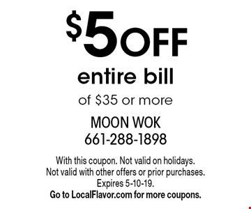 $5 off entire bill of $35 or more. With this coupon. Not valid on holidays. Not valid with other offers or prior purchases. Expires 5-10-19. Go to LocalFlavor.com for more coupons.