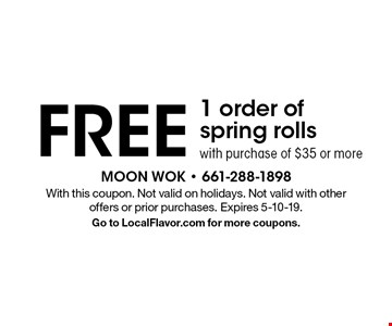 Free 1 order of spring rolls with purchase of $35 or more. With this coupon. Not valid on holidays. Not valid with other offers or prior purchases. Expires 5-10-19. Go to LocalFlavor.com for more coupons.