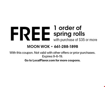 Free 1 order of spring rolls with purchase of $35 or more. With this coupon. Not valid with other offers or prior purchases. Expires 9-6-19. Go to LocalFlavor.com for more coupons.