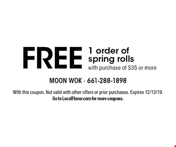 free 1 order of spring rolls with purchase of $35 or more. With this coupon. Not valid with other offers or prior purchases. Expires 12/13/19.Go to LocalFlavor.com for more coupons.