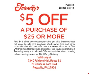 $5 off a purchase of $25 or more. Expires05/31/19. PLU 842. Limit one coupon per table per visit. Discount does not apply to gift card purchase, Ziosk game fees and other promotional or discount offers such as senior discount or 50% Off Breakfast. Reproduction or resale of this coupon is prohibited. Tax and gratuity not included. Offer not available when ordering online, catering orders, or Third Party Delivery.