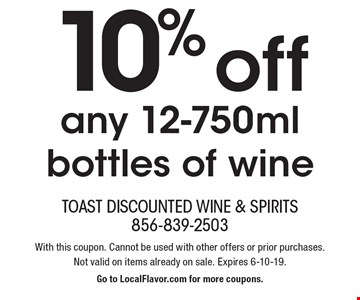10% off any 12-750ml bottles of wine. With this coupon. Cannot be used with other offers or prior purchases. Not valid on items already on sale. Expires 6-10-19. Go to LocalFlavor.com for more coupons.
