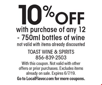 10% OFF with purchase of any 12 - 750ml bottles of wine. Not valid with items already discounted. With this coupon. Not valid with other offers or prior purchases. Excludes items already on sale. Expires 6/7/19. Go to LocalFlavor.com for more coupons.