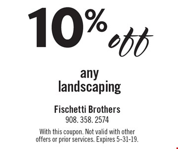 10% off any landscaping. With this coupon. Not valid with other offers or prior services. Expires 5-31-19.