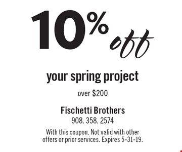 10% off your spring project over $200. With this coupon. Not valid with other offers or prior services. Expires 5-31-19.
