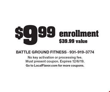 $9.99 enrollment $39.99 value. No key activation or processing fee. Must present coupon. Expires 12/6/19. Go to LocalFlavor.com for more coupons.