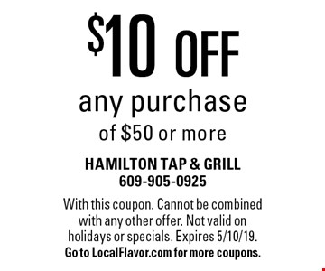 $10 OFF any purchase of $50 or more. With this coupon. Cannot be combined with any other offer. Not valid on holidays or specials. Expires 5/10/19. Go to LocalFlavor.com for more coupons.