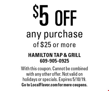 $5 OFF any purchase of $25 or more. With this coupon. Cannot be combined with any other offer. Not valid on holidays or specials. Expires 5/10/19. Go to LocalFlavor.com for more coupons.