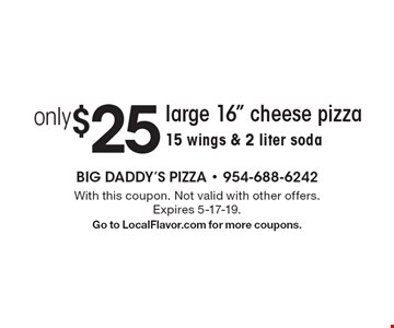 """Only $25 for a large 16"""" cheese pizza 15 wings & 2 liter soda. With this coupon. Not valid with other offers. Expires 5-17-19. Go to LocalFlavor.com for more coupons."""