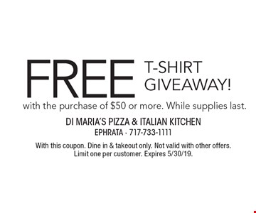 FREE T-Shirt Giveaway! with the purchase of $50 or more. While supplies last.. With this coupon. Dine in & takeout only. Not valid with other offers. Limit one per customer. Expires 5/30/19.