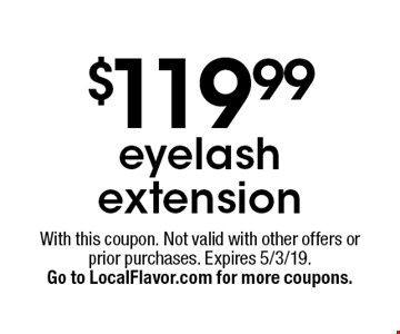 $119.99 eyelash extension. With this coupon. Not valid with other offers or prior purchases. Expires 5/3/19.Go to LocalFlavor.com for more coupons.