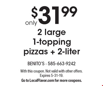 Only $31.99 2 large 1-topping pizzas + 2-liter. With this coupon. Not valid with other offers. Expires 5-31-19. Go to LocalFlavor.com for more coupons.