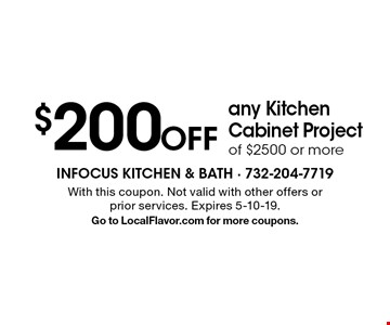 $200 Off any Kitchen Cabinet Project of $2500 or more. With this coupon. Not valid with other offers or prior services. Expires 5-10-19. Go to LocalFlavor.com for more coupons.