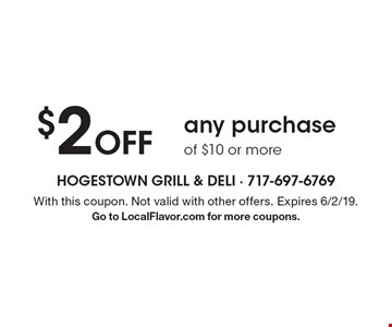 $2 off any purchase of $10 or more. With this coupon. Not valid with other offers. Expires 6/2/19.Go to LocalFlavor.com for more coupons.