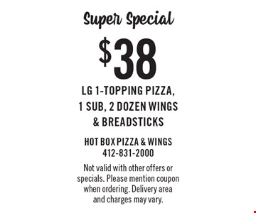 Super Special! $38 LG 1-Topping Pizza, 1 Sub, 2 Dozen Wings & Breadsticks. Not valid with other offers or specials. Please mention coupon when ordering. Delivery area and charges may vary.