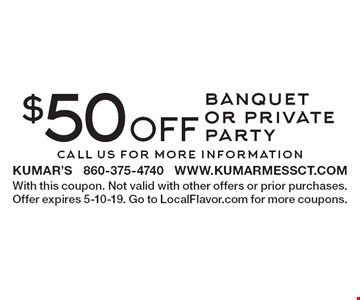 $50 off banquet or private party. Call us for more information. With this coupon. Not valid with other offers or prior purchases. Offer expires 5-10-19. Go to LocalFlavor.com for more coupons.