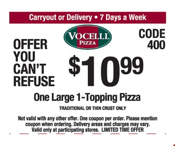 $10.99 One Large 1-Topping Pizza Traditional Or Thin Crust Only. Not valid with any other offer. One coupon per order. Please mention coupon when ordering Delivery areas and charges may vary. Valid only at participating stores. LIMITED TIME OFFER.
