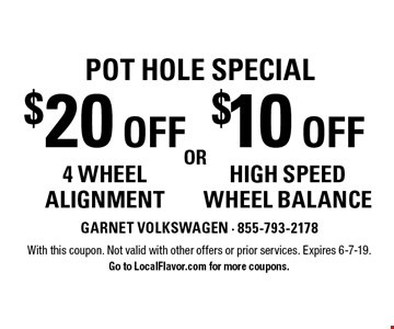 Pot hole Special $10 off high speed wheel balance OR $20 off 4 wheel alignment. With this coupon. Not valid with other offers or prior services. Expires 6-7-19. Go to LocalFlavor.com for more coupons.
