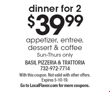 Dinner for 2 $39.99–appetizer, entree, dessert & coffee. Sun-Thurs only. With this coupon. Not valid with other offers. Expires 5-10-19. Go to LocalFlavor.com for more coupons.