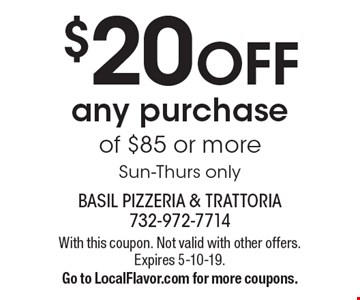 $20 off any purchase of $85 or more. Sun-Thurs only. With this coupon. Not valid with other offers. Expires 5-10-19. Go to LocalFlavor.com for more coupons.