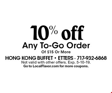 10% off Any To-Go Order Of $15 Or More. Not valid with other offers. Exp. 5-10-19. Go to LocalFlavor.com for more coupons.