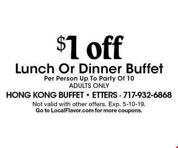 $1 off Lunch Or Dinner Buffet. Per Person Up To Party Of 10 Adults Only. Not valid with other offers. Exp. 5-10-19. Go to LocalFlavor.com for more coupons.