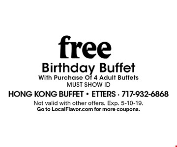 Free Birthday Buffet With Purchase Of 4 Adult Buffets. Must Show ID. Not valid with other offers. Exp. 5-10-19. Go to LocalFlavor.com for more coupons.