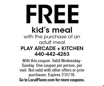 Free kid's meal with the purchase of an adult meal. With this coupon. Valid Wednesday-Sunday. One coupon per person, per visit. Not valid with other offers or prior purchases. Expires 7/31/19. Go to LocalFlavor.com for more coupons.