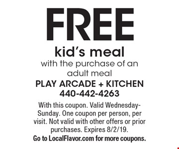 Free kid's meal with the purchase of an adult meal. With this coupon. Valid Wednesday-Sunday. One coupon per person, per visit. Not valid with other offers or prior purchases. Expires 8/2/19. Go to LocalFlavor.com for more coupons.