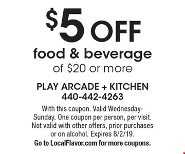 $5 OFF food & beverage of $20 or more. With this coupon. Valid Wednesday-Sunday. One coupon per person, per visit. Not valid with other offers, prior purchases or on alcohol. Expires 8/2/19. Go to LocalFlavor.com for more coupons.
