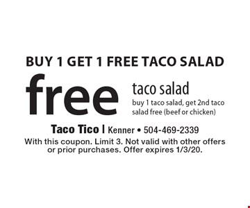 free taco salad buy 1 taco salad, get 2nd taco salad free (beef or chicken). With this coupon. Limit 3. Not valid with other offers or prior purchases. Offer expires 1/3/20.