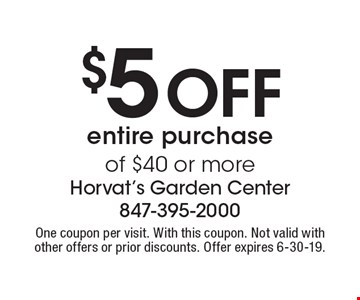 $5 off entire purchase of $40 or more. One coupon per visit. With this coupon. Not valid with other offers or prior discounts. Offer expires 6-30-19.