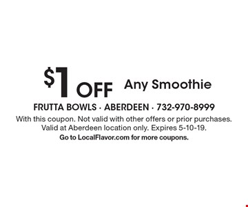 $1 off any smoothie. With this coupon. Not valid with other offers or prior purchases. Valid at Aberdeen location only. Expires 5-10-19. Go to LocalFlavor.com for more coupons.